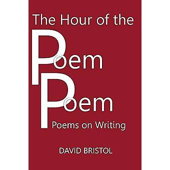 THE HOUR OF THE POEM POEM Poems on Writing by Bristol & David