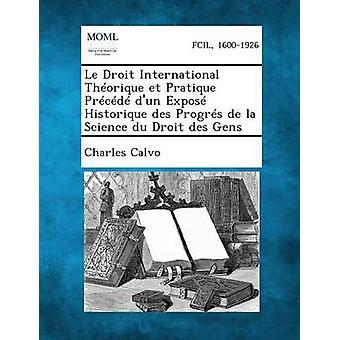 Le Droit International Theorique Et Pratique vorausgehen DUn aussetzen Historique Des Progres De La Science Du Droit Des Gens von Calvo & Charles