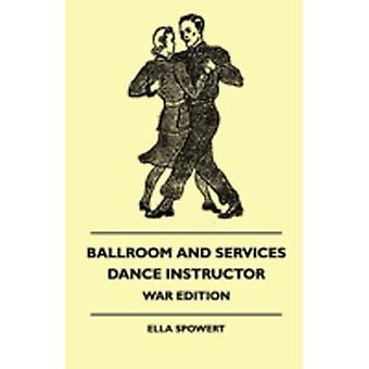 Ballroom and Services Dance Instructor  War Edition  Teaches the Quickstep Waltz Slow Foxtrot Tango Rhythm Dancing Etc. with Variations Also Old Time Dancesand Hints on Deportment Ballroom by Spowert & Ella