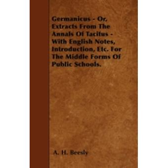 Germanicus  Or Extracts From The Annals Of Tacitus  With English Notes Introduction Etc. For The Middle Forms Of Public Schools. by Beesly & A. H.