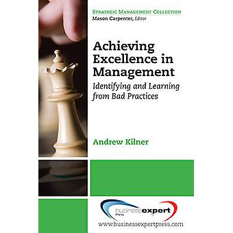 Achieving Excellence in Management Identifying and Learning from Bad Practices by Andrewkilner