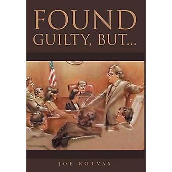 Found Guilty But... by Kotvas & Joe