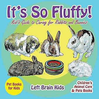Its so Fluffy Kids Guide to Caring for Rabbits and Bunnies  Pet Books for Kids  Childrens Animal Care  Pets Books by Left Brain Kids