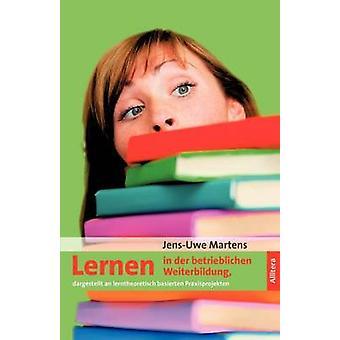 Lernen in der betrieblichen Weiterbildung by Martens & JensUwe