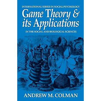 Game Theory and its Applications  In the Social and Biological Sciences by Colman & Andrew M.