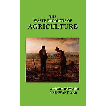 The Waste Products of Agriculture by Howard & Albert