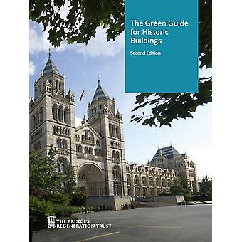 The Green Guide for Historic Buildings How to Imp by Prince s Regeneration Trust