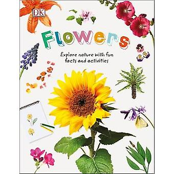 Flowers - Explore Nature with Fun Facts and Activities by DK - 9780241