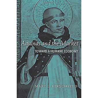 Aquinas and the Market - Toward a Humane Economy by Mary L. Hirschfeld