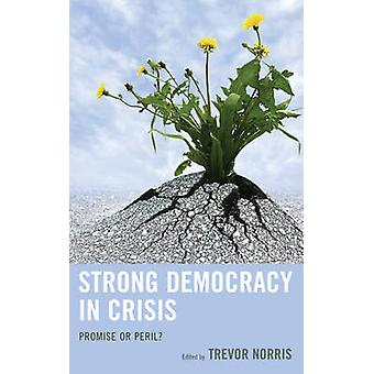 Strong Democracy in Crisis - Promise or Peril? by Trevor Norris - 9781