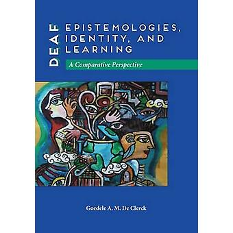 Deaf Epistemologies - Identity - and Learning - A Comparative Perspect
