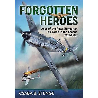 Forgotten Heroes - Aces of the Royal Hungarian Air Force in the Second