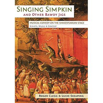 Singing Simpkin and other Bawdy Jigs - Musical Comedy on the Shakespea