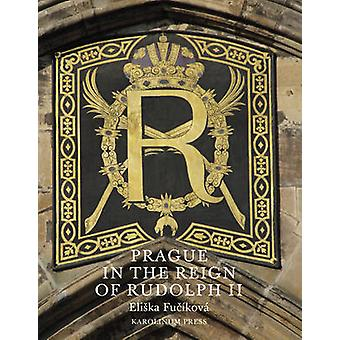Prague in the Reign of Rudolph II - Mannerist Art and Architecture in
