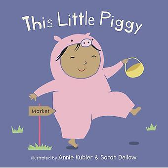 This Little Piggy by Illustrated by Annie Kubler & Illustrated by Sarah Dellow