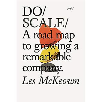 Do Scale - A Road Map to Growing Your Company by Les McKeown - 9781907