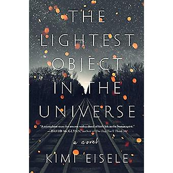 The Lightest Object in the Universe - A Novel by Kimi Eisele - 9781616