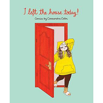I Left the House Today by Cassandra Calin