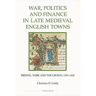 War - Politics and Finance in Late Medieval Engli - Bristol - York an