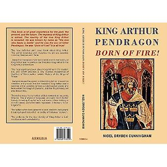 King Arthur Pendragon - Born of Fire! - 9780648593003 Book