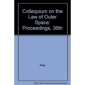 Collequium on the Law of Outer Space - Proceedings - 36th by Aiaa - 97
