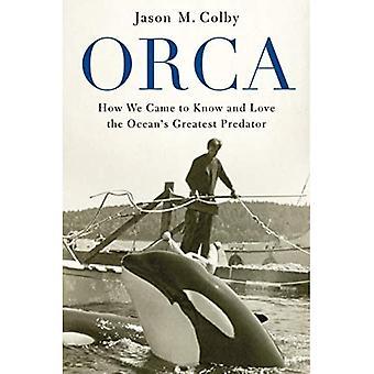 Orca: Comment nous sommes arrivés à connaître et à aimer les plus grands prédateurs de l'océan