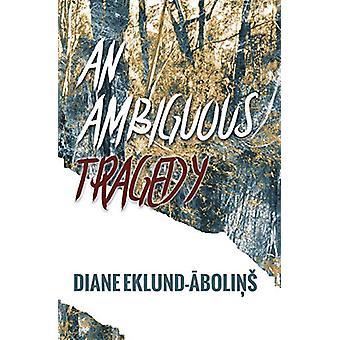 An Ambiguous Tragedy by Diane Eklund-Abolins - 9780987347367 Book