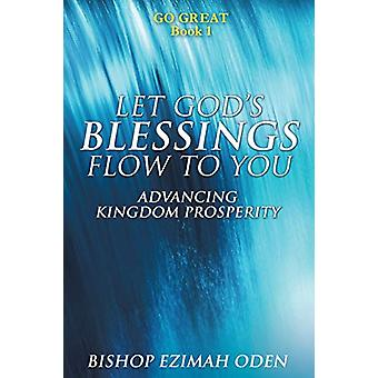 Let God's Blessings Flow to You by Bishop Ezimah Oden - 9781498491327