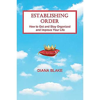 Establishing Order - How to Get and Stay Organized and Improve Your Li