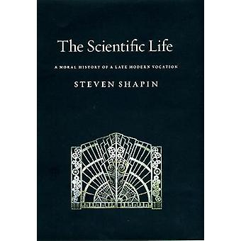 The Scientific Life - A Moral History of a Late Modern Vocation