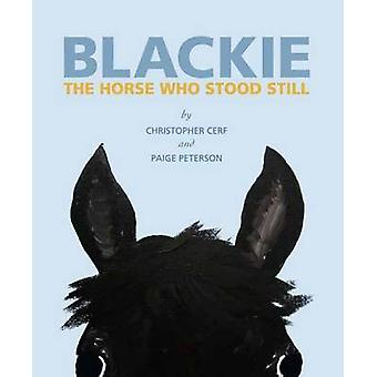Blackie The Horse Who Stood Still by Christopher CerfPaige Peterson