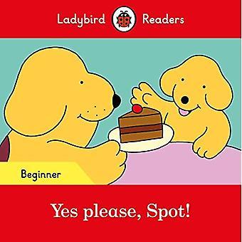 Yes please, Spot! - Ladybird Readers Beginner Level