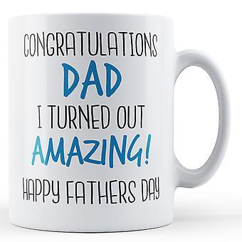 Congratulations DAD I turned out AMAZING! - Printed Mug