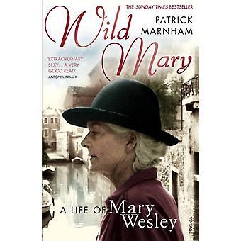 Wild Mary - The Life of Mary Wesley door Patrick Marnham - 9780099498179