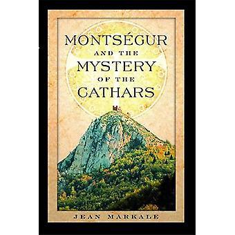 Montsegur och mysteriet med katarerna av Jean Markale - 9780892810