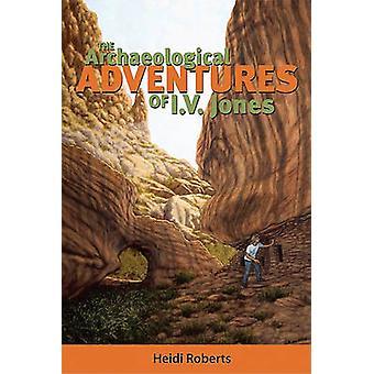 De archeologische avonturen van I.V. Jones door Heidi Roberts - 978160