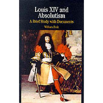 Louis XIV and Absolutism - A Brief Study with Documents by William Bei