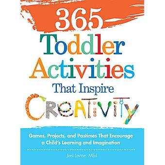 365 Toddler Activities That Inspire Creativity - Games - Projects - an
