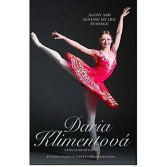 Daria Klimentova - Agony and Ecstasy - My Life In Dance by Daria Klime