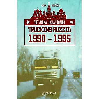 The Vodka-Cola Cowboy - Trucking Russia 1990 - 1995 by Mick Twemlow -
