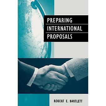 Preparing International Proposals by Robert E. Bartlett - 97807277258