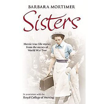 Systrar: Heroiska verkliga livet berättelser från sjuksköterskorna av andra världskriget