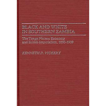 Black and White in Southern Zambia The Tonga Plateau Economy and British Imperialism 18901939 by Vickery & Kenneth Powers