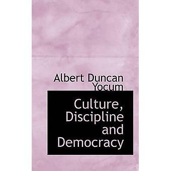 Culture Discipline and Democracy by Yocum & Albert Duncan