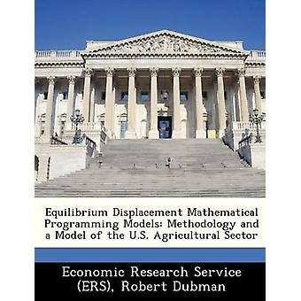 Equilibrium Displacement Mathematical Programming Models Methodology and a Model of the U.S. Agricultural Sector by Economic Research Service ERS & United