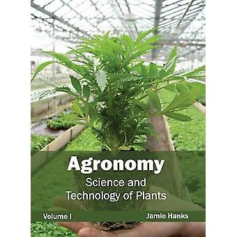 Agronomy Science and Technology of Plants Volume I by Hanks & Jamie