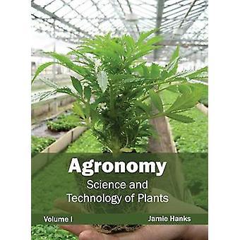 Agronomie Wissenschaft und Technologie der Pflanzen Volumen I von Hanks & Jamie