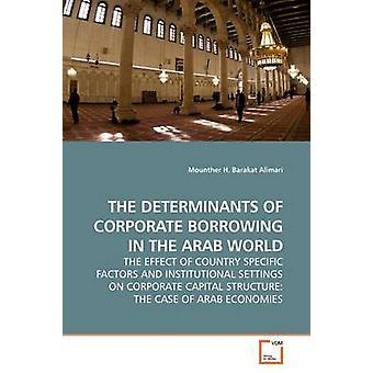 I fattori determinanti di aziendale prendendo in prestito nel mondo arabo l'effetto di fattori specifici del paese e nell'assetto istituzionale sul capitale societario il caso delle economie arabi di Alimari & Mounther H. Barakat