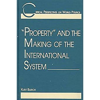 Property and the Making of the International System by Kurt Burch - 9