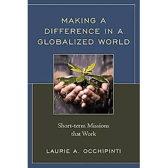 Making a Difference in a Globalized World - Short-term Missions that W